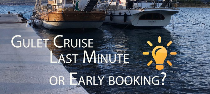 Early Booking Vs Last Minute Gulet Cruise Booking
