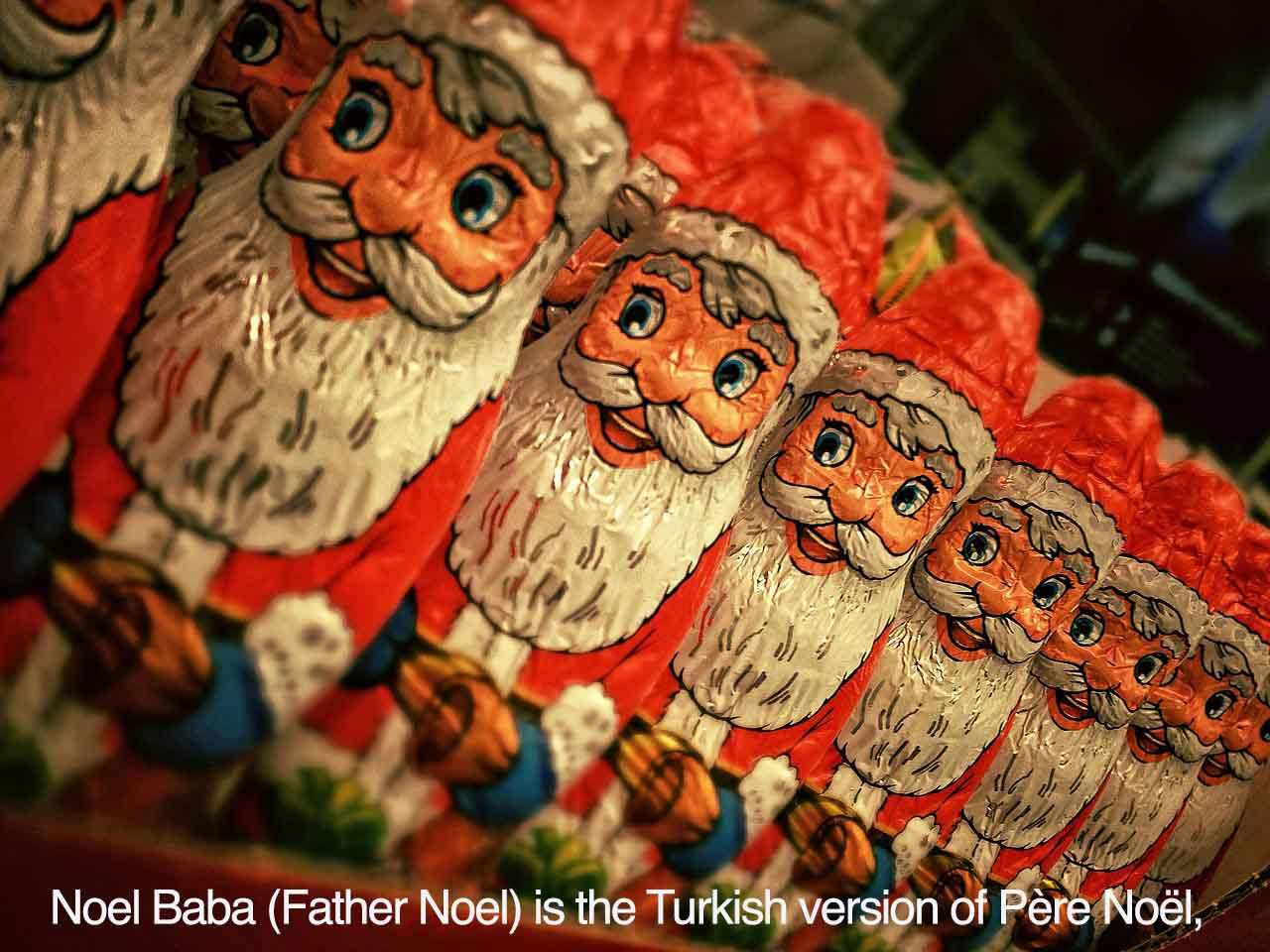 Noel Baba (Father Noel) is the Turkish version of Père Noël